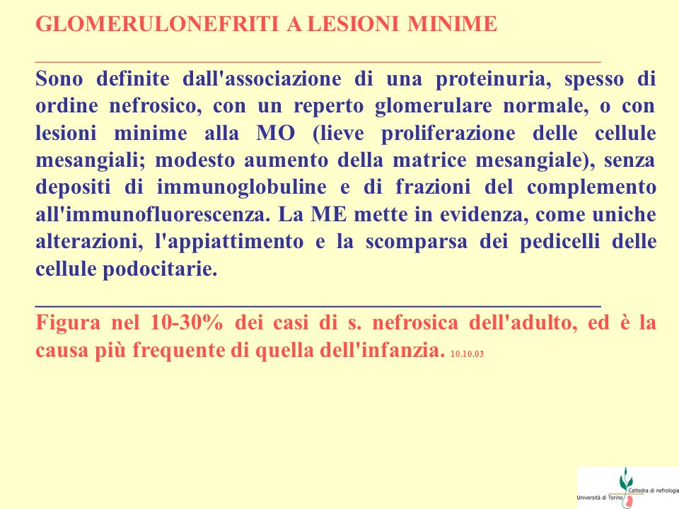 GLOMERULONEFRITI A LESIONI MINIME __________________________________________________ Sono definite dall'associazione di una proteinuria, spesso di ord