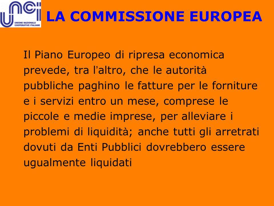 LA COMMISSIONE EUROPEA Il Piano Europeo di ripresa economica prevede, tra l altro, che le autorit à pubbliche paghino le fatture per le forniture e i