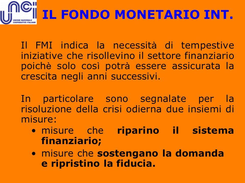 IL FONDO MONETARIO INT. Il FMI indica la necessit à di tempestive iniziative che risollevino il settore finanziario poich è solo cos ì potr à essere a