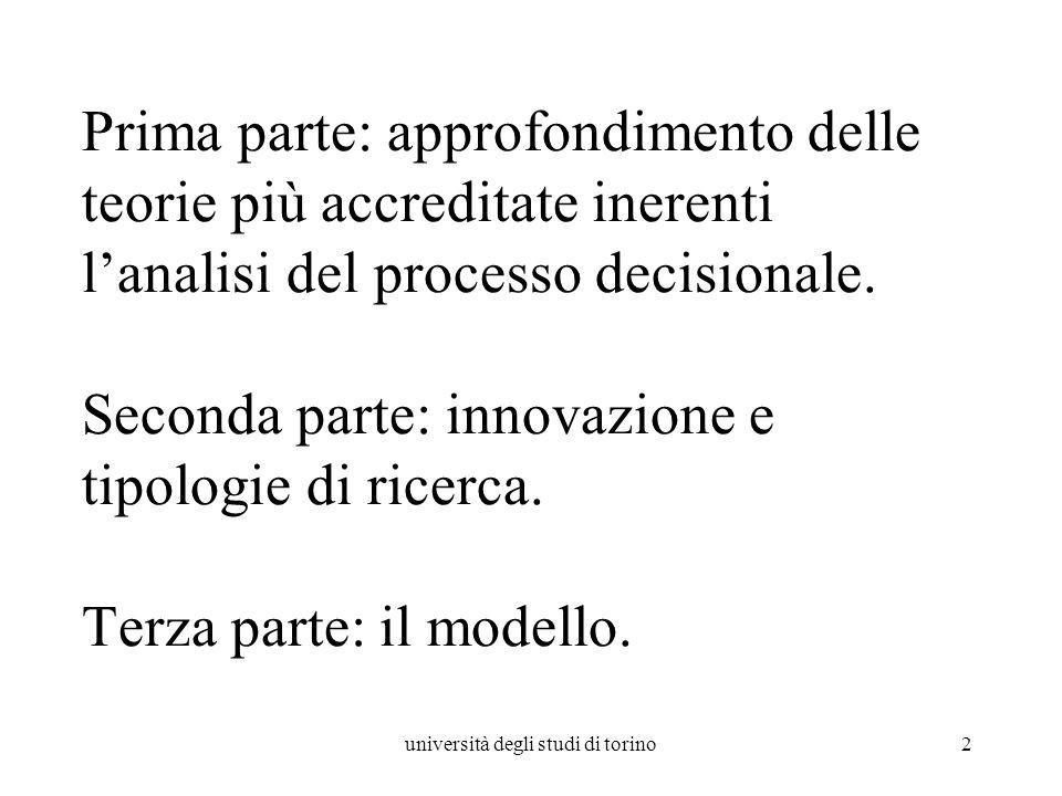 università degli studi di torino2 Prima parte: approfondimento delle teorie più accreditate inerenti lanalisi del processo decisionale. Seconda parte: