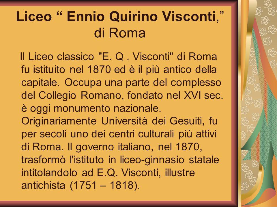 Liceo Ennio Quirino Visconti, di Roma Il Liceo classico