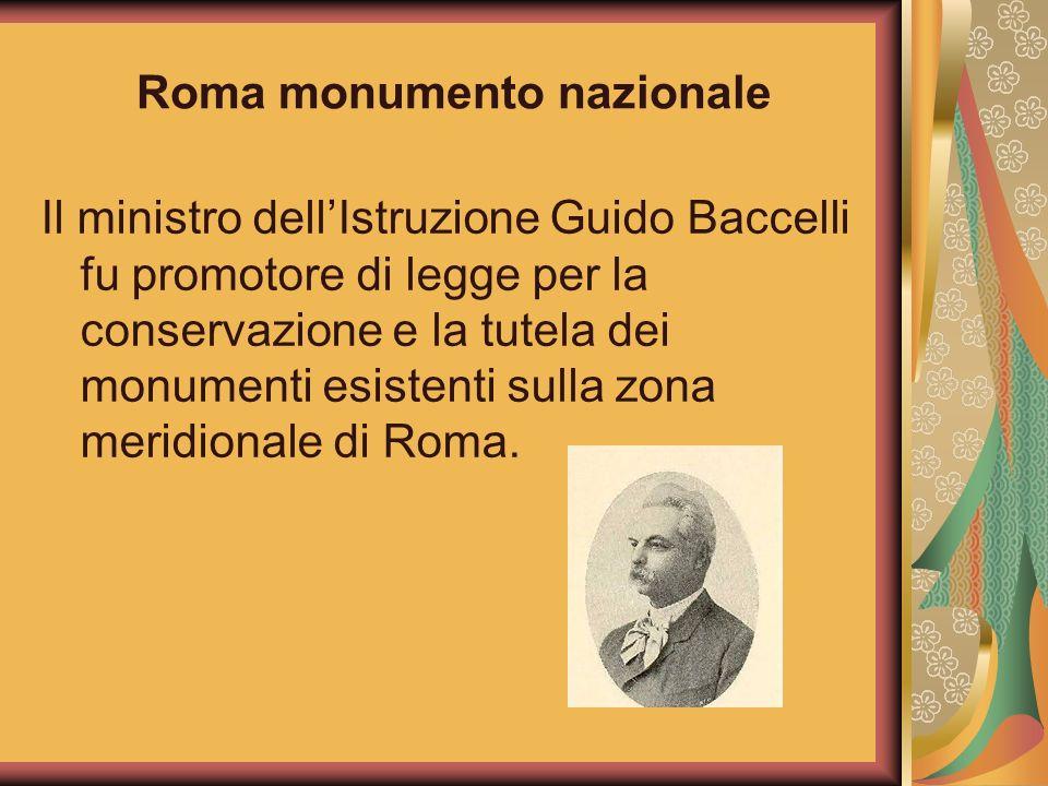 Roma monumento nazionale Il ministro dellIstruzione Guido Baccelli fu promotore di legge per la conservazione e la tutela dei monumenti esistenti sull