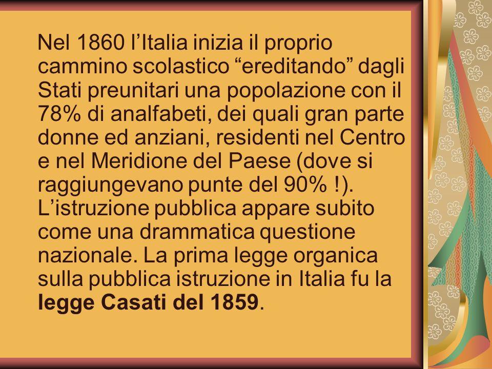 Nel 1860 lItalia inizia il proprio cammino scolastico ereditando dagli Stati preunitari una popolazione con il 78% di analfabeti, dei quali gran parte