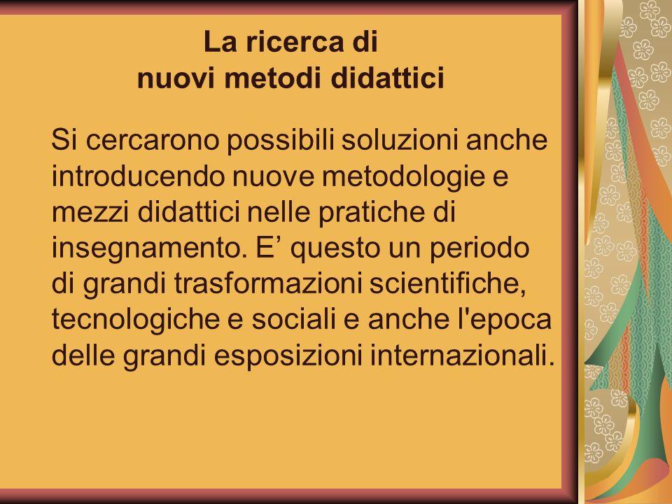La ricerca di nuovi metodi didattici Si cercarono possibili soluzioni anche introducendo nuove metodologie e mezzi didattici nelle pratiche di insegna