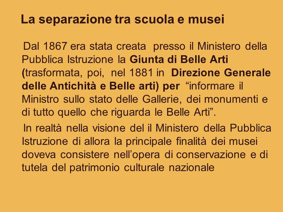 La separazione tra scuola e musei Dal 1867 era stata creata presso il Ministero della Pubblica Istruzione la Giunta di Belle Arti (trasformata, poi, n