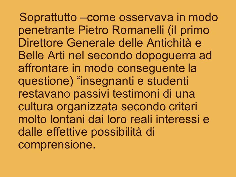 Soprattutto –come osservava in modo penetrante Pietro Romanelli (il primo Direttore Generale delle Antichità e Belle Arti nel secondo dopoguerra ad af