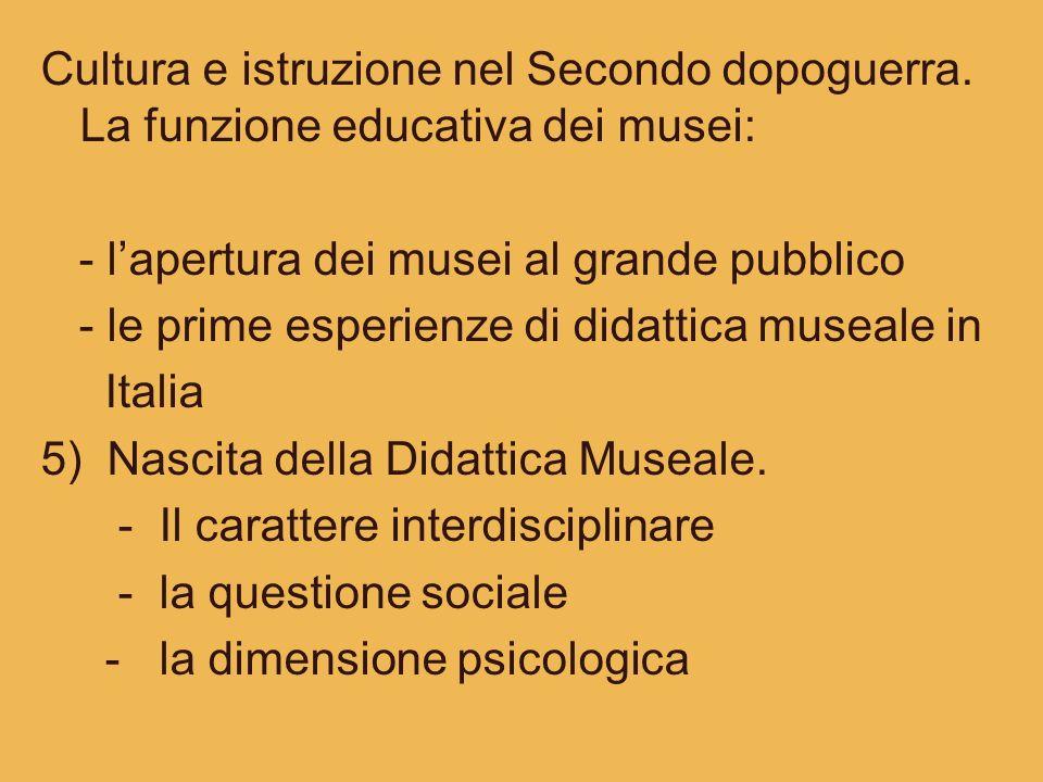 Cultura e istruzione nel Secondo dopoguerra. La funzione educativa dei musei: - lapertura dei musei al grande pubblico - le prime esperienze di didatt