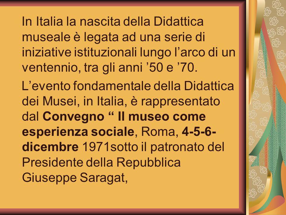 In Italia la nascita della Didattica museale è legata ad una serie di iniziative istituzionali lungo larco di un ventennio, tra gli anni 50 e 70. Leve