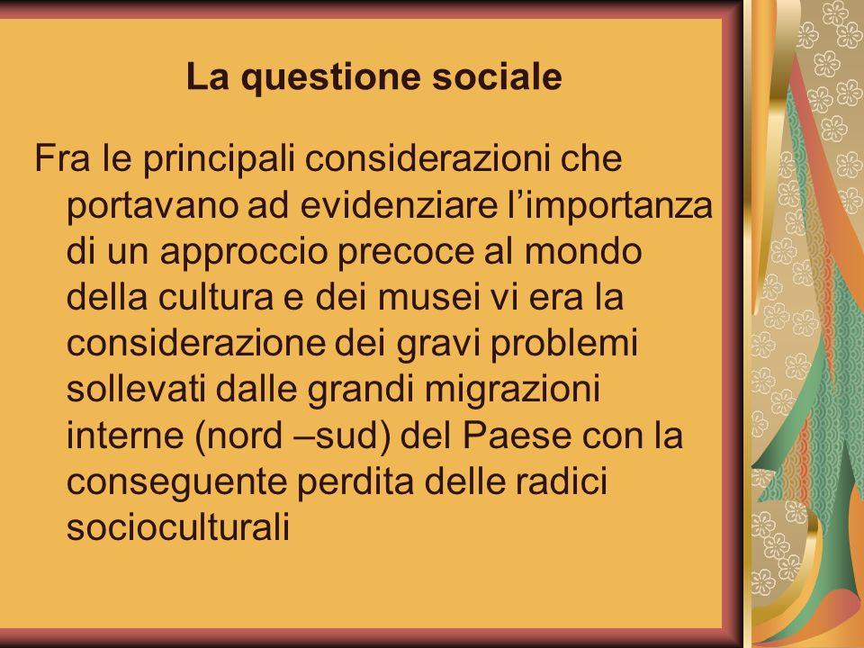 La questione sociale Fra le principali considerazioni che portavano ad evidenziare limportanza di un approccio precoce al mondo della cultura e dei mu