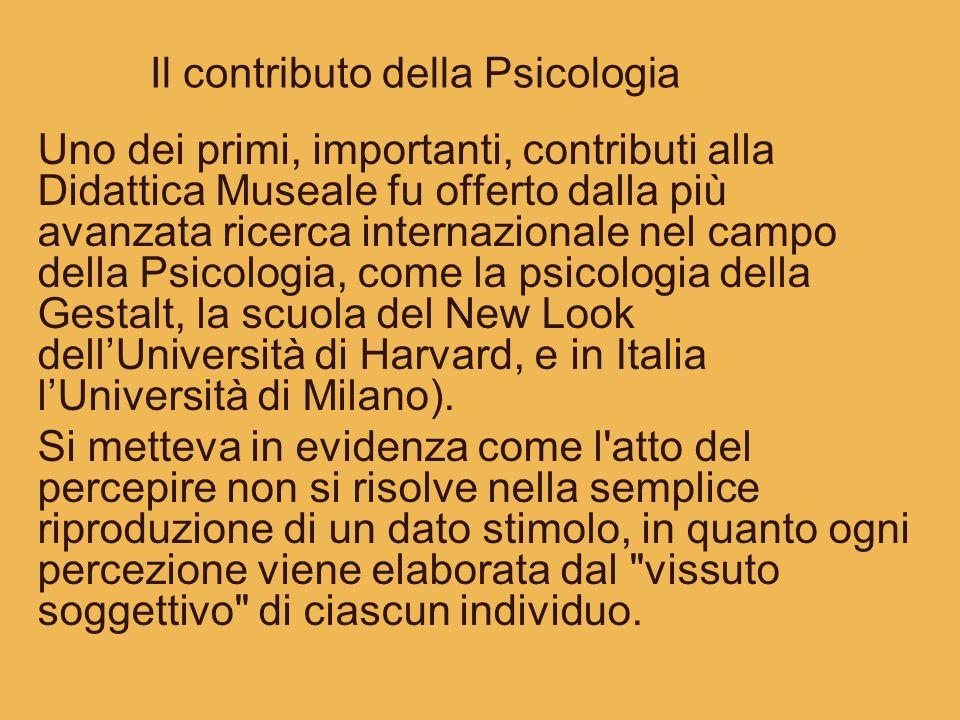 Il contributo della Psicologia Uno dei primi, importanti, contributi alla Didattica Museale fu offerto dalla più avanzata ricerca internazionale nel c