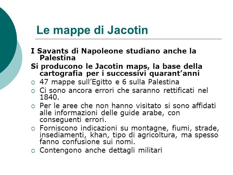 Le mappe di Jacotin I Savants di Napoleone studiano anche la Palestina Si producono le Jacotin maps, la base della cartografia per i successivi quaran