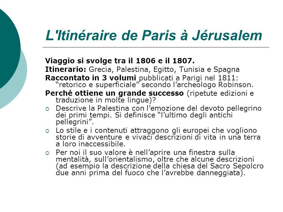 L'Itinéraire de Paris à Jérusalem Viaggio si svolge tra il 1806 e il 1807. Itinerario: Grecia, Palestina, Egitto, Tunisia e Spagna Raccontato in 3 vol