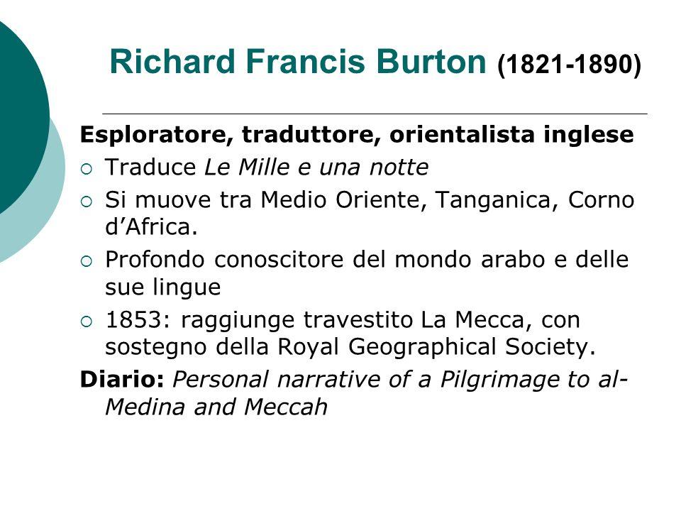 Richard Francis Burton (1821-1890) Esploratore, traduttore, orientalista inglese Traduce Le Mille e una notte Si muove tra Medio Oriente, Tanganica, C