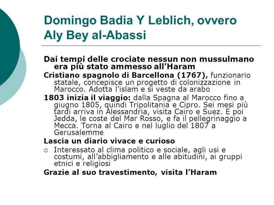 Domingo Badia Y Leblich, ovvero Aly Bey al-Abassi Dai tempi delle crociate nessun non mussulmano era più stato ammesso allHaram Cristiano spagnolo di
