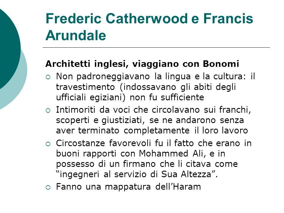 Frederic Catherwood e Francis Arundale Architetti inglesi, viaggiano con Bonomi Non padroneggiavano la lingua e la cultura: il travestimento (indossav
