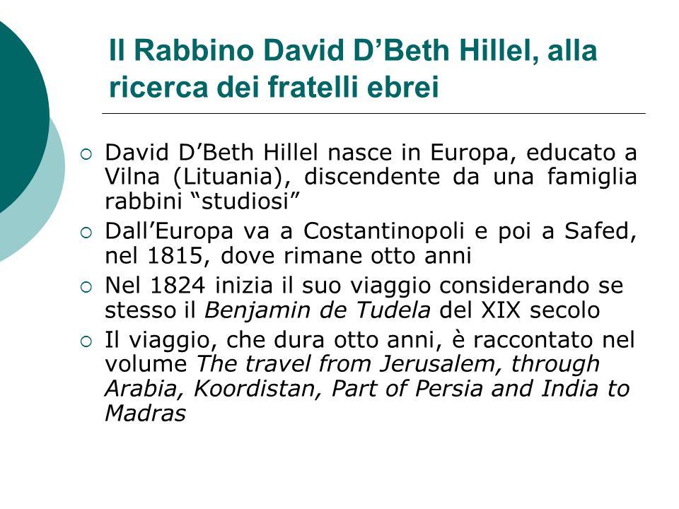 Il Rabbino David DBeth Hillel, alla ricerca dei fratelli ebrei David DBeth Hillel nasce in Europa, educato a Vilna (Lituania), discendente da una fami