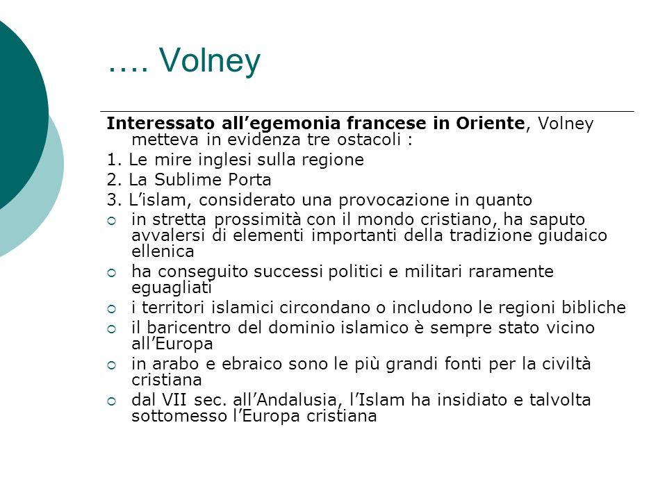 …. Volney Interessato allegemonia francese in Oriente, Volney metteva in evidenza tre ostacoli : 1. Le mire inglesi sulla regione 2. La Sublime Porta
