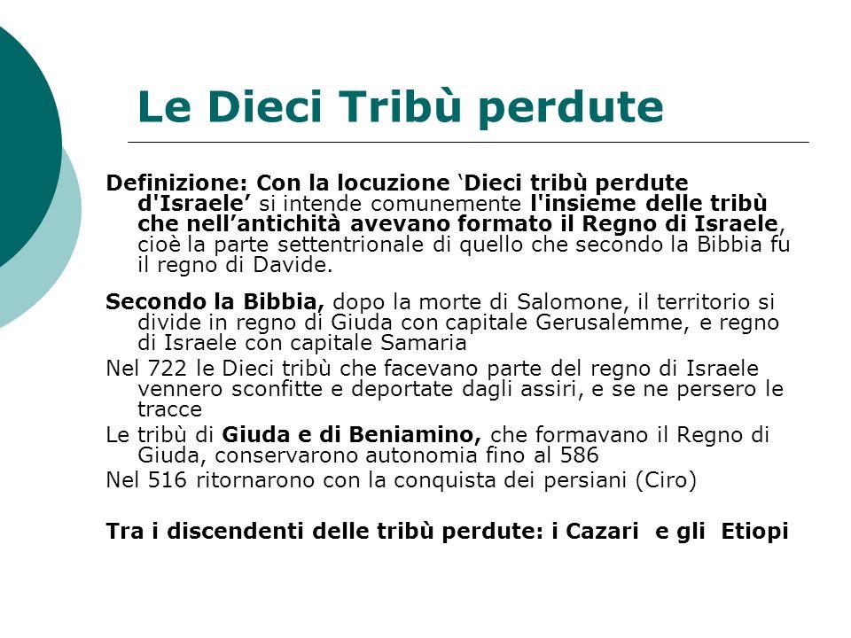 Le Dieci Tribù perdute Definizione: Con la locuzione Dieci tribù perdute d'Israele si intende comunemente l'insieme delle tribù che nellantichità avev