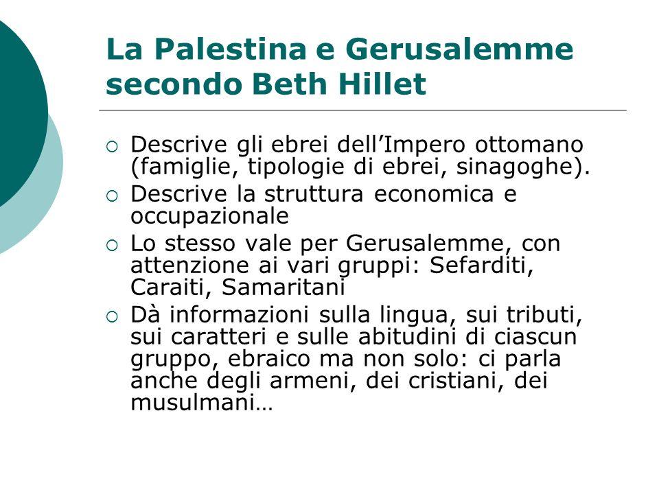 La Palestina e Gerusalemme secondo Beth Hillet Descrive gli ebrei dellImpero ottomano (famiglie, tipologie di ebrei, sinagoghe). Descrive la struttura