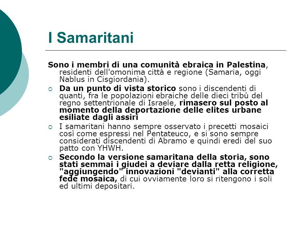 I Samaritani Sono i membri di una comunità ebraica in Palestina, residenti dell'omonima città e regione (Samaria, oggi Nablus in Cisgiordania). Da un