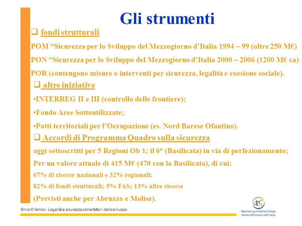 Silvio DAmico - Legalità e sicurezza come fattori dello sviluppo Gli strumenti fondi strutturali POM Sicurezza per lo Sviluppo del Mezzogiorno dItalia