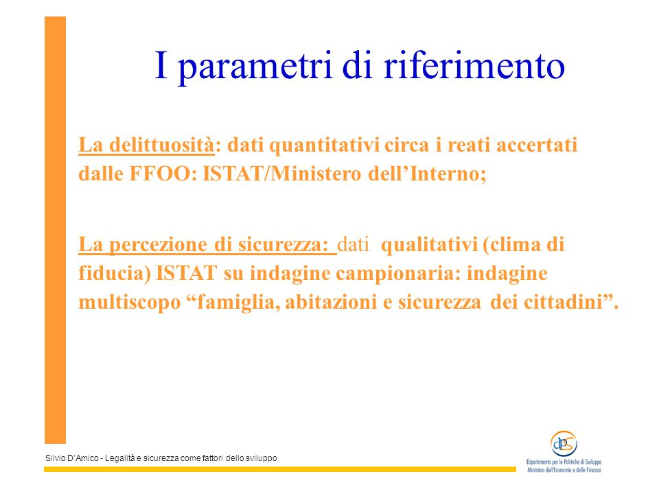 Silvio DAmico - Legalità e sicurezza come fattori dello sviluppo La delittuosità: dati quantitativi circa i reati accertati dalle FFOO: ISTAT/Minister