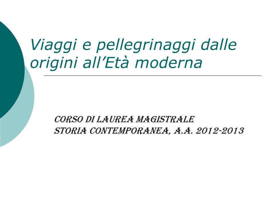 Viaggi e pellegrinaggi dalle origini allEtà moderna Corso di Laurea Magistrale Storia contemporanea, a.a. 2012-2013