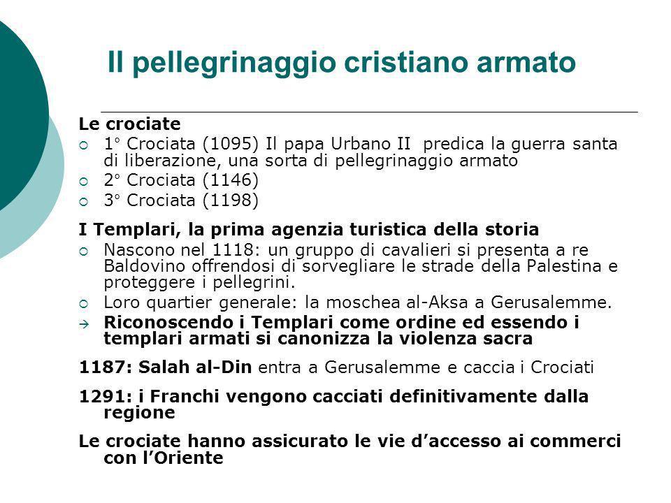 Il pellegrinaggio cristiano armato Le crociate 1° Crociata (1095) Il papa Urbano II predica la guerra santa di liberazione, una sorta di pellegrinaggi