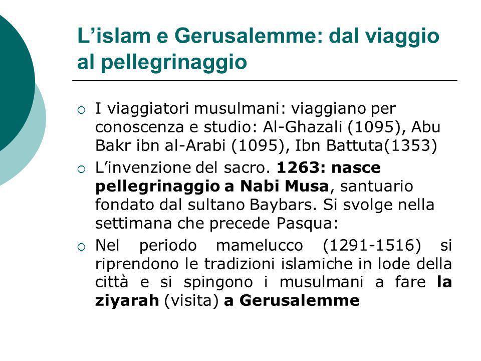 Lislam e Gerusalemme: dal viaggio al pellegrinaggio I viaggiatori musulmani: viaggiano per conoscenza e studio: Al-Ghazali (1095), Abu Bakr ibn al-Ara