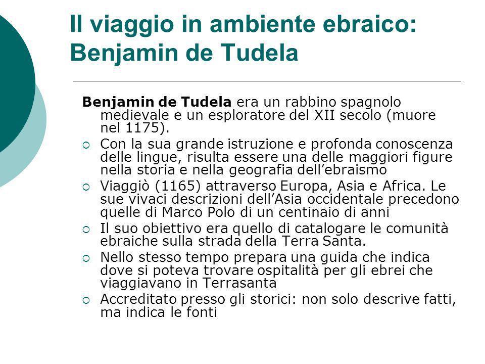 Il viaggio in ambiente ebraico: Benjamin de Tudela Benjamin de Tudela era un rabbino spagnolo medievale e un esploratore del XII secolo (muore nel 117