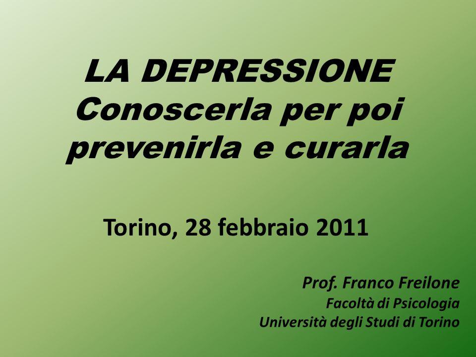 LA DEPRESSIONE Conoscerla per poi prevenirla e curarla Torino, 28 febbraio 2011 Prof.