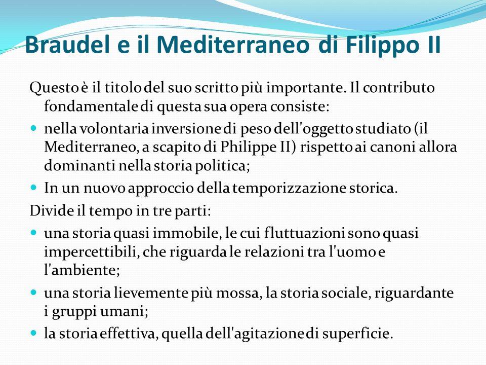Braudel e il Mediterraneo di Filippo II Questo è il titolo del suo scritto più importante.