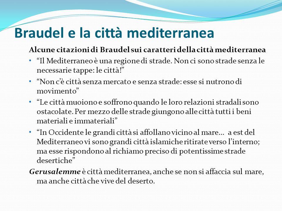 Braudel e la città mediterranea Alcune citazioni di Braudel sui caratteri della città mediterranea Il Mediterraneo è una regione di strade.