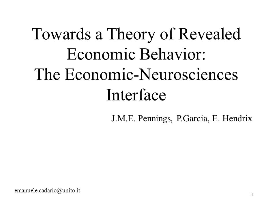 1 Towards a Theory of Revealed Economic Behavior: The Economic-Neurosciences Interface J.M.E.