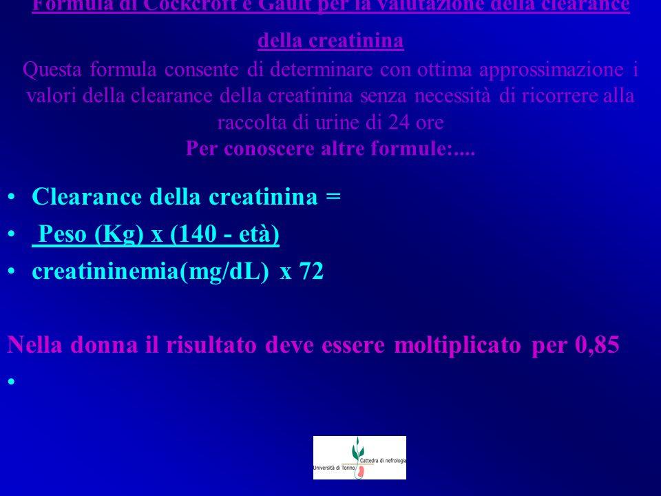 Formula di Cockcroft e Gault per la valutazione della clearance della creatinina Questa formula consente di determinare con ottima approssimazione i v