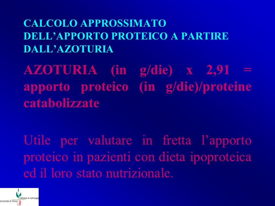 CALCOLO APPROSSIMATO DELLAPPORTO PROTEICO A PARTIRE DALLAZOTURIA AZOTURIA (in g/die) x 2,91 = apporto proteico (in g/die)/proteine catabolizzate Utile