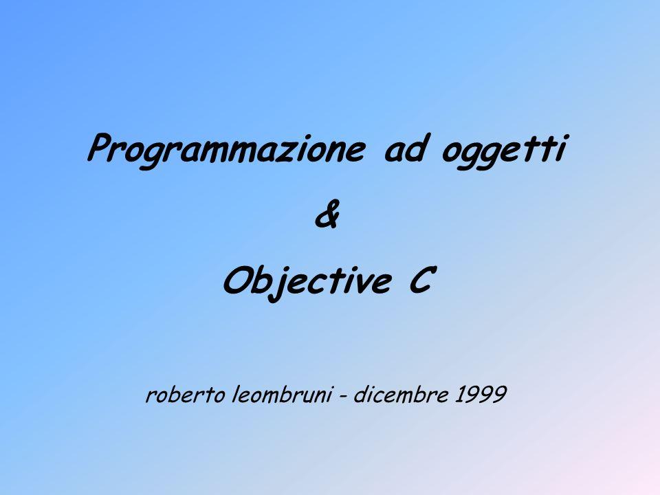 Programmazione ad oggetti & Objective C roberto leombruni - dicembre 1999