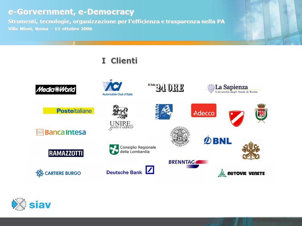 e-Gorvernment, e-Democracy Strumenti, tecnologie, organizzazione per l'efficienza e trasparenza nella PA Villa Miani, Roma – 12 ottobre 2006 I Clienti