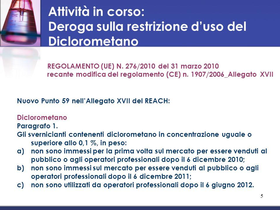 Attività in corso: Deroga sulla restrizione duso del Diclorometano REGOLAMENTO (UE) N. 276/2010 del 31 marzo 2010 recante modifica del regolamento (CE