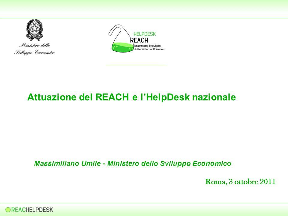 Attuazione del REACH e lHelpDesk nazionale Massimiliano Umile - Ministero dello Sviluppo Economico Roma, 3 ottobre 2011