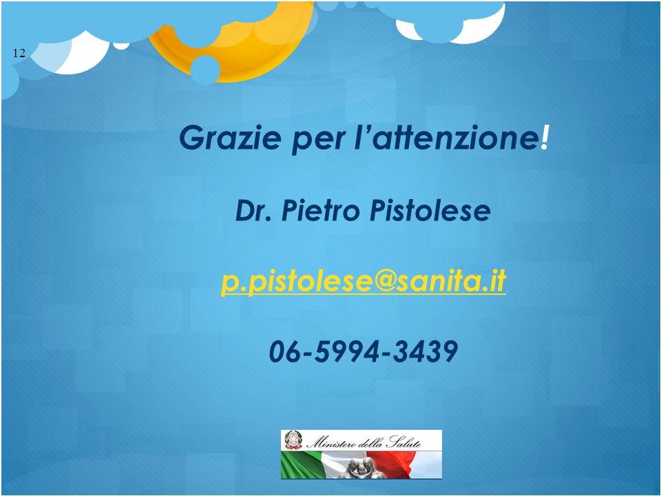 Grazie per lattenzione! Dr. Pietro Pistolese p.pistolese@sanita.it 06-5994-3439 12