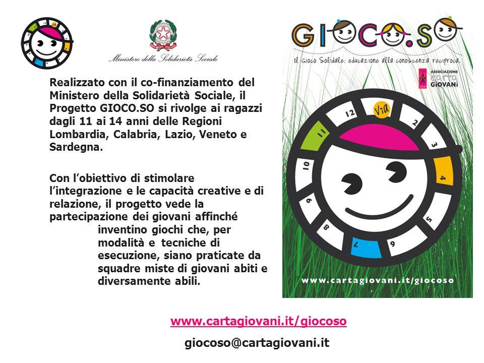Realizzato con il co-finanziamento del Ministero della Solidarietà Sociale, il Progetto GIOCO.SO si rivolge ai ragazzi dagli 11 ai 14 anni delle Regioni Lombardia, Calabria, Lazio, Veneto e Sardegna.
