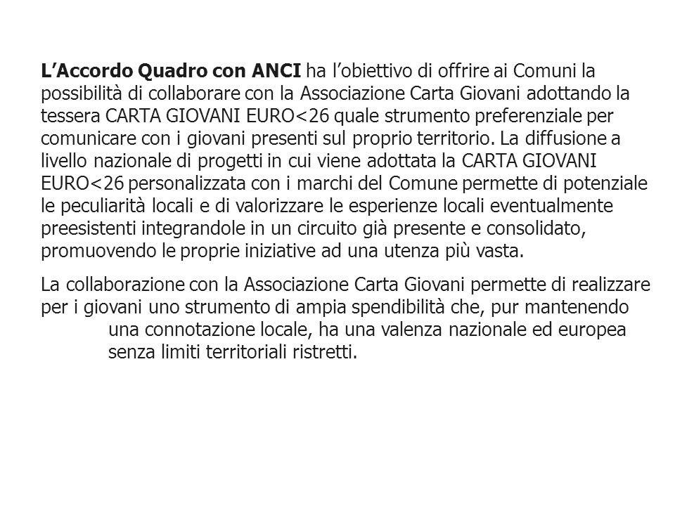LAccordo Quadro con ANCI ha lobiettivo di offrire ai Comuni la possibilità di collaborare con la Associazione Carta Giovani adottando la tessera CARTA