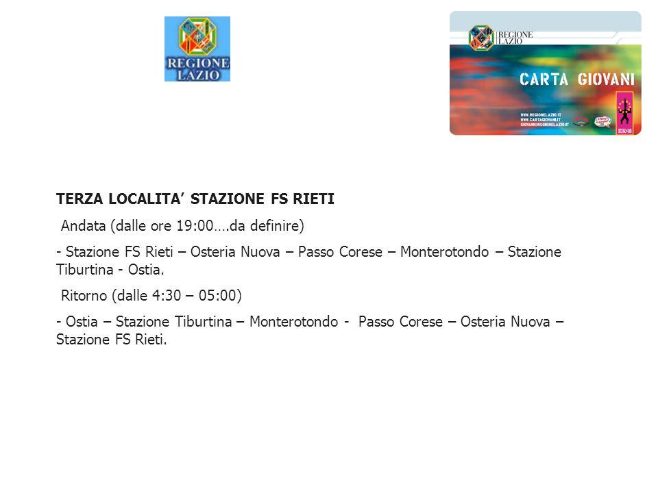 TERZA LOCALITA STAZIONE FS RIETI Andata (dalle ore 19:00….da definire) - Stazione FS Rieti – Osteria Nuova – Passo Corese – Monterotondo – Stazione Tiburtina - Ostia.