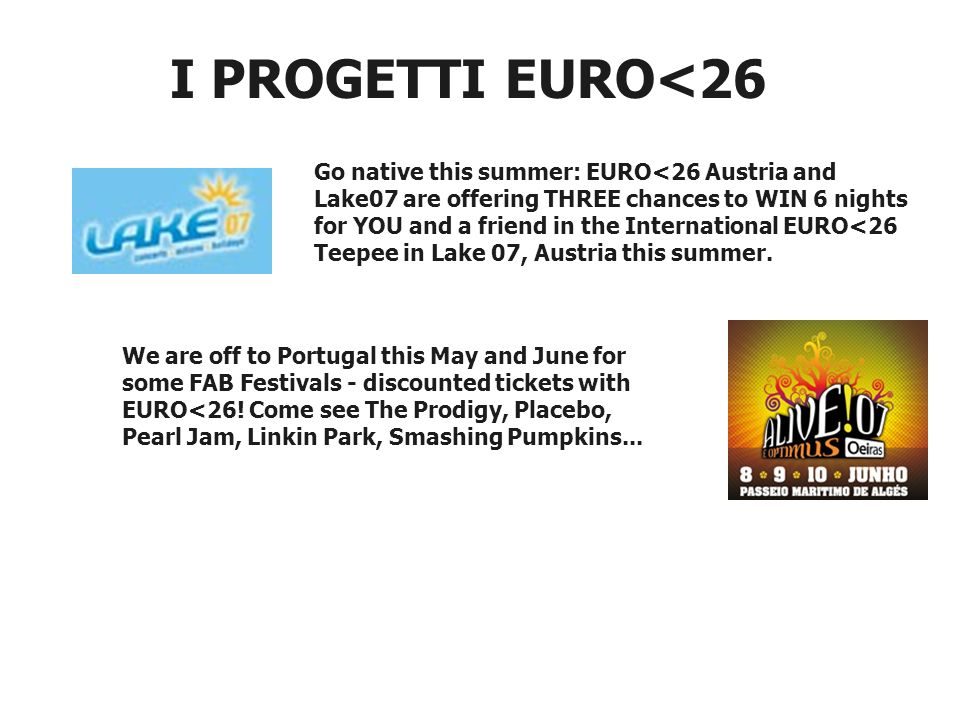 I PROGETTI EURO<26 Go native this summer: EURO<26 Austria and Lake07 are offering THREE chances to WIN 6 nights for YOU and a friend in the International EURO<26 Teepee in Lake 07, Austria this summer.