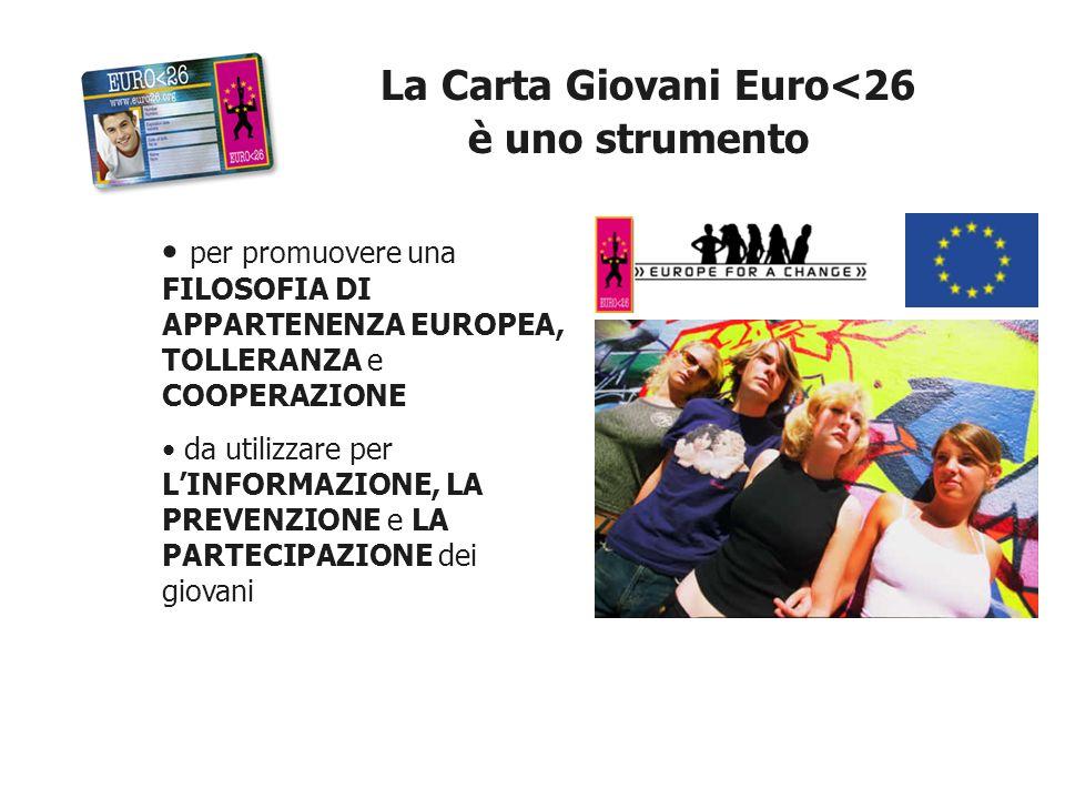 per promuovere una FILOSOFIA DI APPARTENENZA EUROPEA, TOLLERANZA e COOPERAZIONE da utilizzare per LINFORMAZIONE, LA PREVENZIONE e LA PARTECIPAZIONE dei giovani La Carta Giovani Euro<26 è uno strumento