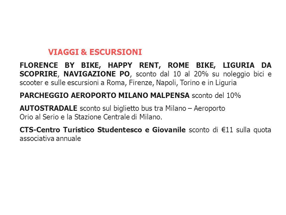 VIAGGI & ESCURSIONI FLORENCE BY BIKE, HAPPY RENT, ROME BIKE, LIGURIA DA SCOPRIRE, NAVIGAZIONE PO, sconto dal 10 al 20% su noleggio bici e scooter e sulle escursioni a Roma, Firenze, Napoli, Torino e in Liguria PARCHEGGIO AEROPORTO MILANO MALPENSA sconto del 10% AUTOSTRADALE sconto sul biglietto bus tra Milano – Aeroporto Orio al Serio e la Stazione Centrale di Milano.