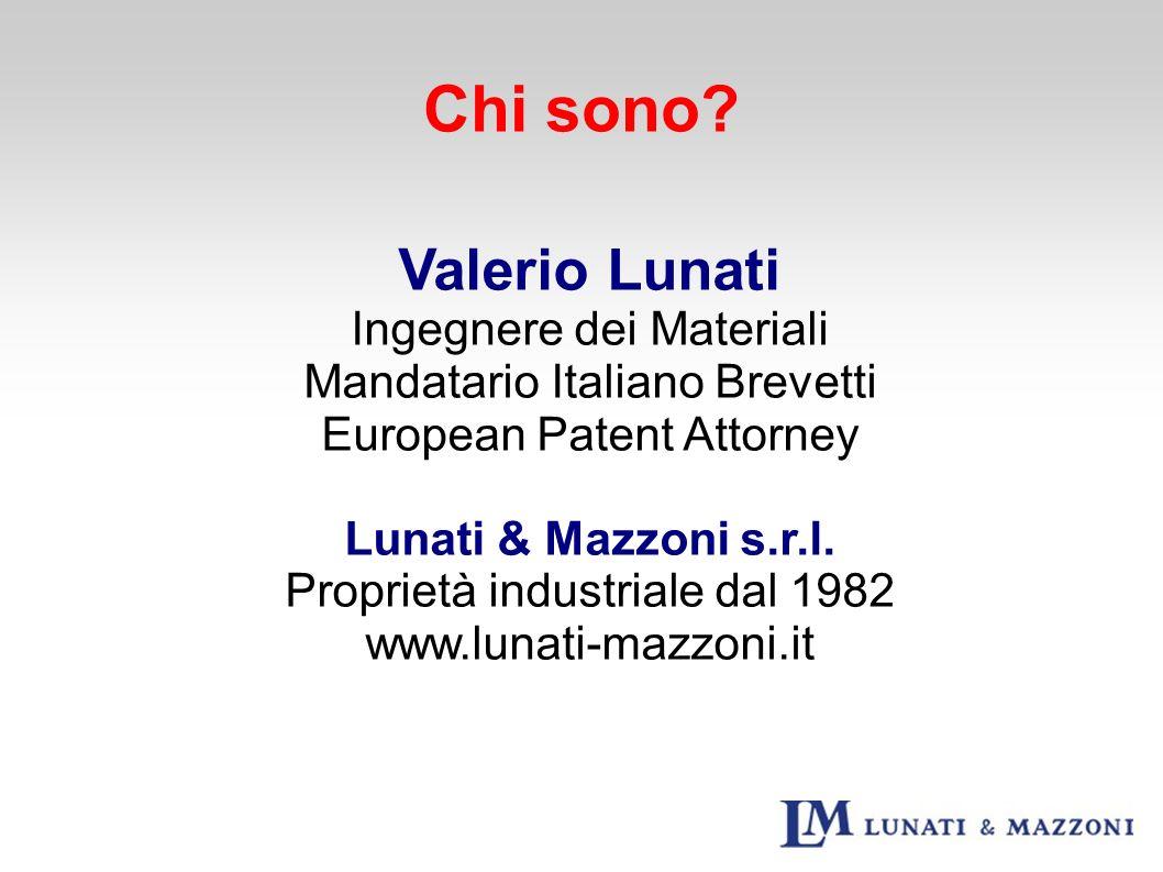 Chi sono? Valerio Lunati Ingegnere dei Materiali Mandatario Italiano Brevetti European Patent Attorney Lunati & Mazzoni s.r.l. Proprietà industriale d