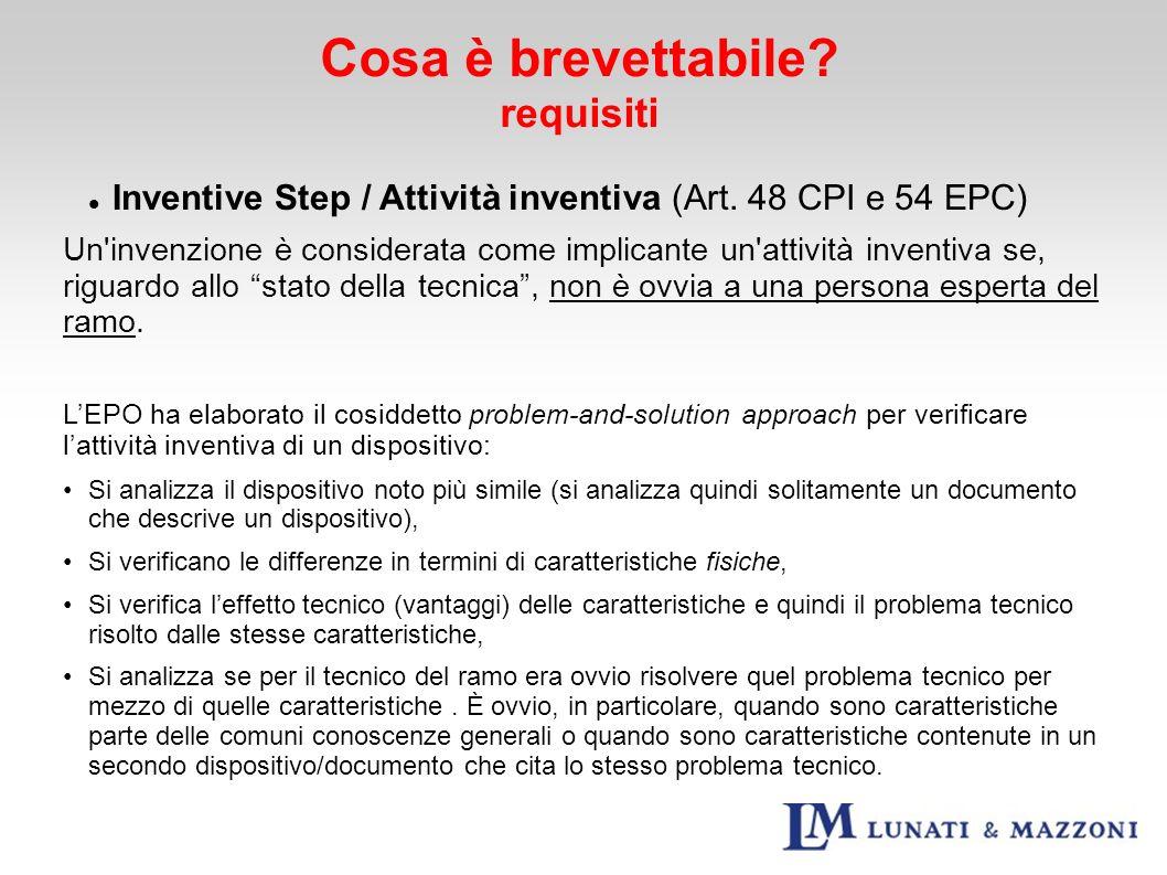 Inventive Step / Attività inventiva (Art. 48 CPI e 54 EPC) Un'invenzione è considerata come implicante un'attività inventiva se, riguardo allo stato d