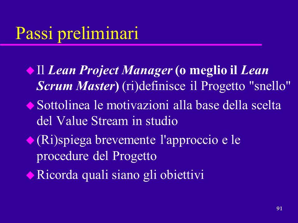 91 Passi preliminari u Il Lean Project Manager (o meglio il Lean Scrum Master) (ri)definisce il Progetto